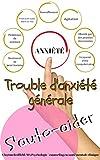TROUBLE D'ANXIÉTÉ GÉNÉRALE: AUTO-AIDE: SÉPARATION, SOCIALE, SYMPTÔMES, CURES, ATTAQUES DE PANIQUE ET TRAITEMENT (TRAITEMENT DES TROUBLES D'AUTO-AIDE AVEC LE TRAITEMENT D'UNE PENSÉE® t. 1)...