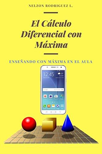 El Cálculo Diferencial con Máxima: Enseñando con Máxima en el Aula por Nelzon Rodriguez Lezana