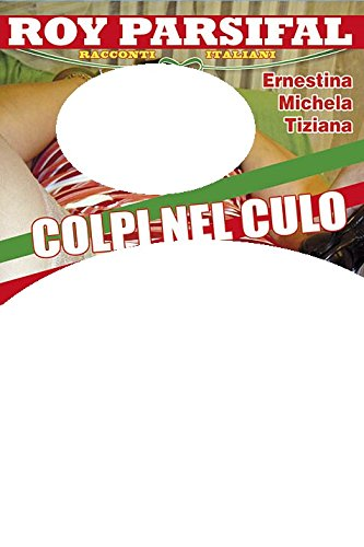 Colpi Nel Culo - Shots In The Ass (Roy Parsifal)