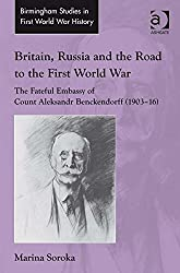 Britain, Russia and the Road to the First World War: The Fateful Embassy of Count Aleksandr Benckendorff (1903-16) (Routledge Studies in First World War History)