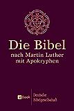 Die Bibel nach Martin Luther: Mit Apokryphen (German Edition)