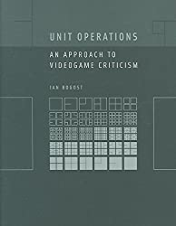 [(Unit Operations : An Approach to Videogame Criticism)] [By (author) Ian Bogost] published on (April, 2006)