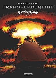 Transperceneige, Extinctions : Tome 1 par Jean-Marc Rochette
