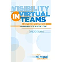 Visibility in Virtual Teams: A swift guide to improving communication in your team.