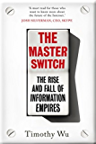The Master Switch: The Rise and Fall of Information Empires (English Edition)