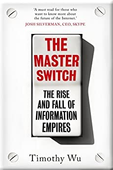 The Master Switch: The Rise and Fall of Information Empires (English Edition) par [Wu, Tim]