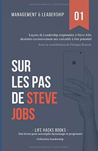 Management et Leadership: Sur les pas de Steve Jobs: Leons de Leadership empruntes  Steve Jobs destines exclusivement aux excutifs  fort potentiel.