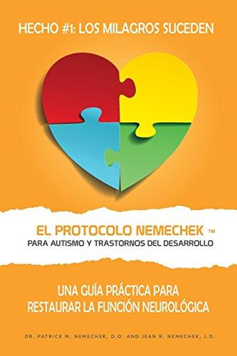 El Protocolo Nemechek  Para Autismo y Trastornos del Desarrollo: Una Guía Práctica Para Restaurar La Función Neurológica por Dr. Patrick Nemechek D.O.