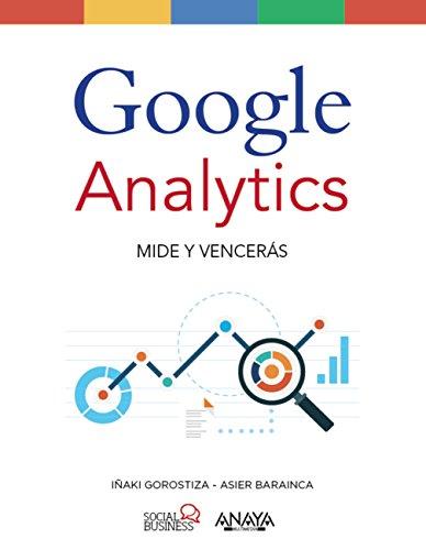 Google Analytics. Mide Y Vencerás (Social Media) por Iñaki Gorostiza Esquerdeiro
