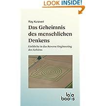 Das Geheimnis des menschlichen Denkens: Einblicke in das Reverse Engineering des Gehirns (German Edition)