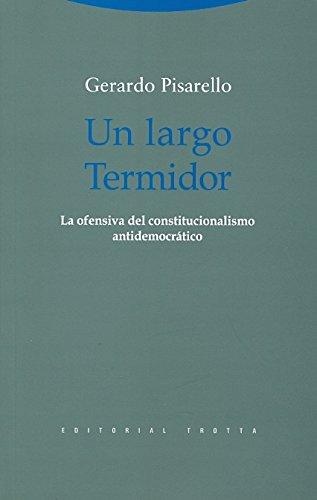 Un Largo Termidor. La Ofensiva Del Constitucionalismo Antidemocrático (Estructuras y Procesos. Derecho)