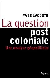 La question post-coloniale : Une analyse géopolitique (Essais)