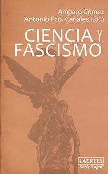 Ciencia y Fascismo de [Amparo Gómez Rodríguez, Antonio Francisco Canales Serrano]