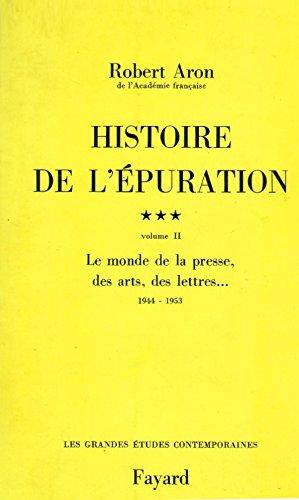 Histoire de l'epuration, tome 3, volume 2 : Le monde de la presse, des arts, des lettres, 1944-1953