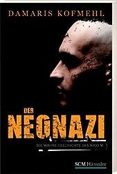 Der Neonazi. Die wahre Gechichte des Nico M.