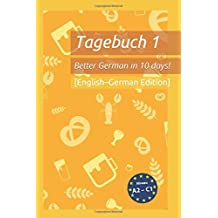 Tagebuch 1 – Better German in 10 Days [English–German Edition]: Besseres Deutsch in 10 Tagen