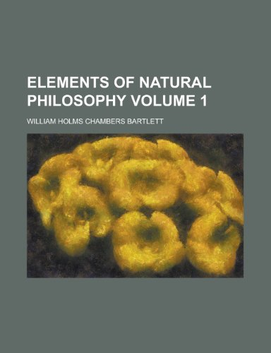 Elements of natural philosophy Volume 1
