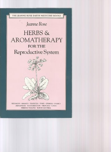 Herbs & Aromatherapy for the Reproductive System: Men and Women (Jeanne Rose Earth Medicine Books) by Rose, Jeanne (1994) Paperback