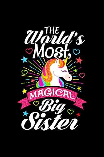 The World's Most Magical Big Sister: Schwester Schwesterchen Einhorn Geschenk 120 Linierte Seiten Notizbuch für Mädchen Frauen Schwester Teenager ... Tochter - Journal Tagebuch Zum Reinschreiben - Gefüttert Journal Schreiben
