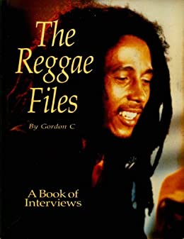 The Reggae Files: The Book of Interviews (English Edition) par [C, Gordon, Cvetic, Goran]