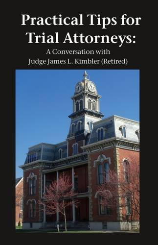 Practical Tips for Trial Attorneys: A Conversation with Judge James L. Kimbler (Retired) 2017