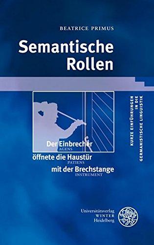 Semantische Rollen (Kurze Einführungen in die germanistische Linguistik - KEGLI, Band 12)