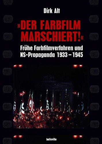 Der Farbfilm marschiert!: Frühe Farbfilmverfahren und NS-Propaganda 1933-1945
