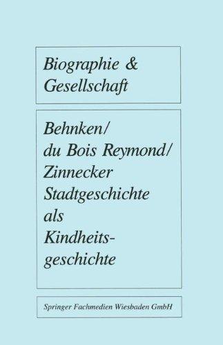 Stadtgeschichte als Kindheitsgeschichte: Lebensräume von Großstadtkindern in Deutschland und Holland um 1900 (Biographie & Gesellschaft, Band 5)