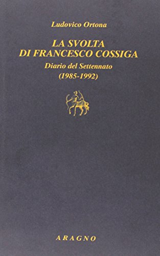 La svolta di Francesco Cossiga. Diario del Settenato (1985-1992)