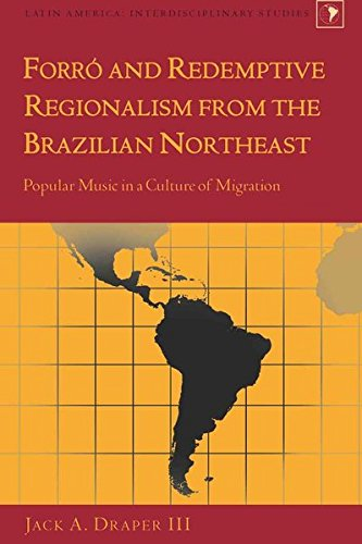 Forró and Redemptive Regionalism from the Brazilian Northeast: Popular Music in a Culture of Migration (Latin America / Interdisciplinary Studies, Band 18)