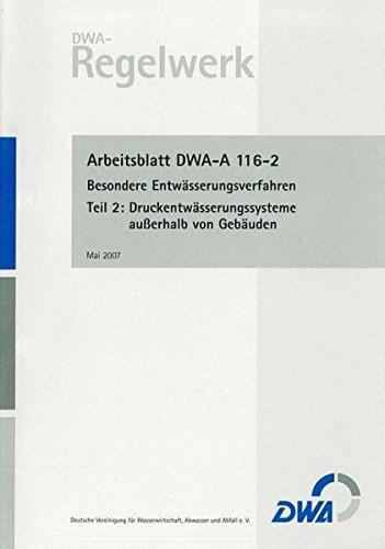 Arbeitsblatt DWA-A 116-2 Besondere Entwässerungsverfahren, Teil 2: Druckentwässerungssysteme außerhalb von Gebäuden (DWA-Arbeitsblatt)