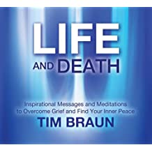 Life And Death CD: Inspirational Messages and Meditations to Overcome Grief and Find Your Inner Peace