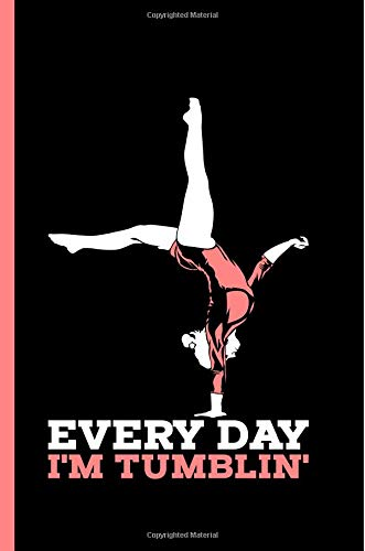 Everyday I'm Tumbling: Notebook & Journal Or Diary For Tumbling Ahtletes & Gymnastics Lovers - Take Your Notes Or Gift It, Wide Ruled Paper (120 Pages, 6x9