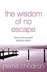 The Wisdom of No Escape: How to love yourself and your world
