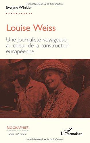 Louise Weiss: Une journaliste-voyageuse, au cœur de la construction européenne