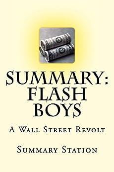 Summary: Flash Boys: A Wall Street Revolt by Michael Lewis (English Edition) par [Station, Summary]