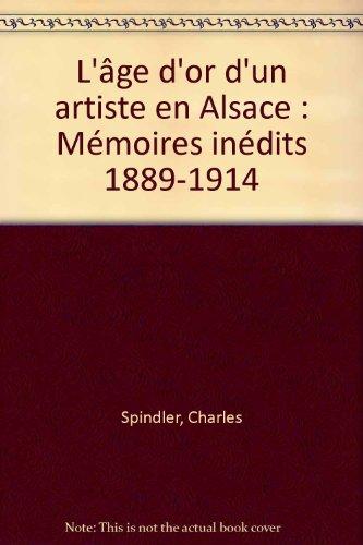 L'âge d'or d'un artiste en Alsace : Mémoires inédits 1889-1914