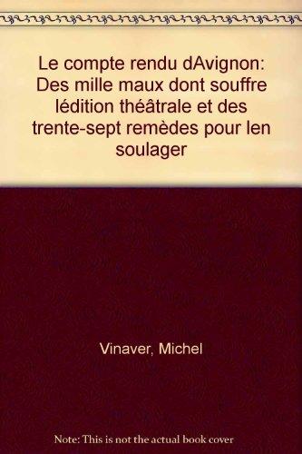 Le Compte rendu d'Avignon : Des mille maux dont souffre l'édition théâtrale et des trente-sept remèdes pour l'en soulager PDF Books