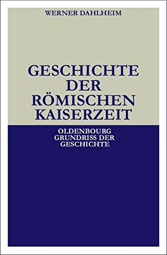 Geschichte der Römischen Kaiserzeit (Oldenbourg Grundriss der Geschichte, Band 3)