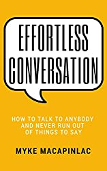 Effortless Conversation: How to Talk to Anybody and Never Run Out of Things to Say