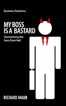 Business Solution Series: My Boss is a Bastard! (Business Solutions) by [Maun, Richard]