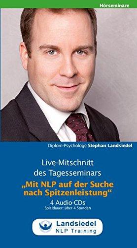 Mit NLP auf der Suche nach Spitzenleistung -: Live-Mitschnitt des Tagesseminars (Hörseminare -)