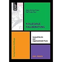 Kollegiale Fallberatung: State of the Art und organisationale Praxis (EHP-Praxis)