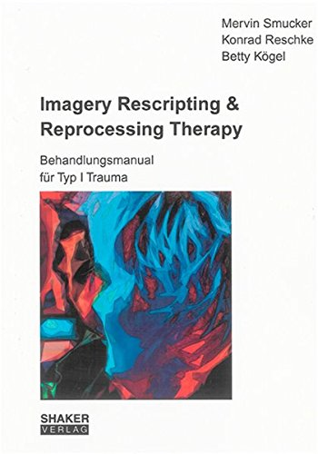 imagery-rescripting-reprocessing-therapy-behandlungsmanual-fur-typ-i-trauma-berichte-aus-der-psychol