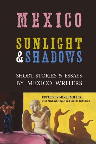 Mexico: Sunlight & Shadows: Short Stories & Essays by Mexico Writers