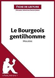 Le Bourgeois gentilhomme de Molière (Fiche de lecture): Résumé complet et analyse détaillée de l'oeuvre (French Edition)