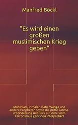 Es wird einen großen muslimischen Krieg geben: Mühlhiasl, Irlmaier, Baba Wanga und andere Propheten sowie die dritte Fatima-Prophezeiung mit Blick auf den Islam-Terrorismus ganz neu interpretiert
