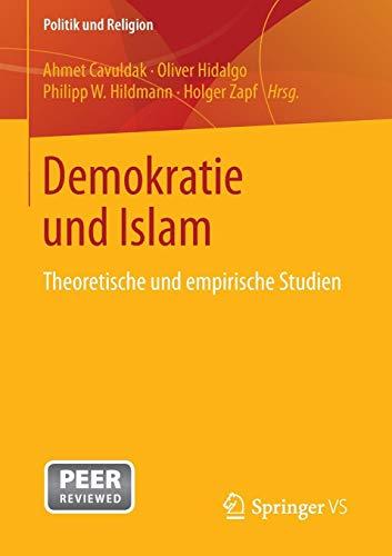 Demokratie und Islam: Theoretische und empirische Studien (Politik und Religion)