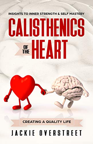 Calisthenics Of The Heart: Insights To Inner Strength & Self Mastery (English Edition)