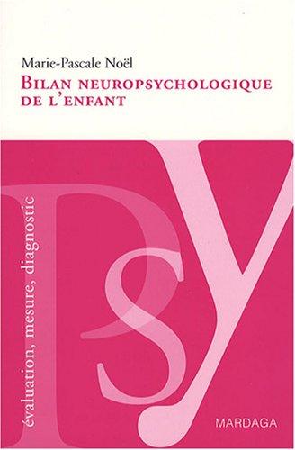 Bilan neuropsychologique de l'enfant. Un guide pour analyser les difficultés cognitives des enfants